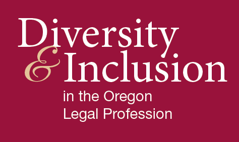 Diversity & Inclusion in the Oregon State Bar